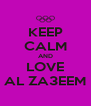 KEEP CALM AND LOVE AL ZA3EEM - Personalised Poster A4 size
