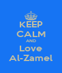 KEEP CALM AND Love Al-Zamel - Personalised Poster A4 size