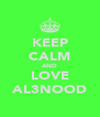 KEEP CALM AND LOVE AL3NOOD - Personalised Poster A4 size