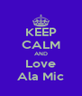 KEEP CALM AND Love Ala Mic - Personalised Poster A4 size