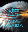 KEEP CALM AND LOVE ALAIDA - Personalised Poster A4 size