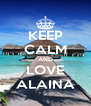 KEEP CALM AND LOVE ALAINA - Personalised Poster A4 size