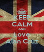 KEEP CALM AND Love Alan Cruz - Personalised Poster A4 size