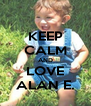 KEEP CALM AND LOVE ALAN E. - Personalised Poster A4 size