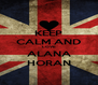 KEEP CALM AND LOVE ALANA HORAN - Personalised Poster A4 size