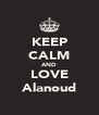 KEEP CALM AND LOVE Alanoud - Personalised Poster A4 size