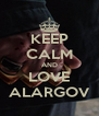 KEEP CALM AND LOVE ALARGOV - Personalised Poster A4 size