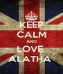 KEEP CALM AND LOVE  ALATHA  - Personalised Poster A4 size