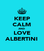 KEEP CALM AND LOVE ALBERTINI - Personalised Poster A4 size
