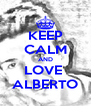KEEP CALM AND LOVE  ALBERTO - Personalised Poster A4 size