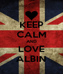 KEEP CALM AND LOVE ALBIN - Personalised Poster A4 size