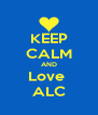 KEEP CALM AND Love  ALC - Personalised Poster A4 size