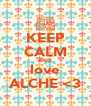 KEEP CALM AND love ALCHE <3 - Personalised Poster A4 size
