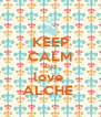 KEEP CALM AND love  ALCHE  - Personalised Poster A4 size
