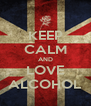 KEEP CALM AND LOVE ALCOHOL - Personalised Poster A4 size