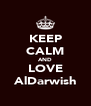 KEEP CALM AND LOVE AlDarwish - Personalised Poster A4 size