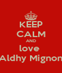 KEEP CALM AND love  Aldhy Mignon - Personalised Poster A4 size