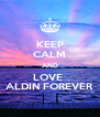 KEEP CALM AND LOVE  ALDIN FOREVER - Personalised Poster A4 size