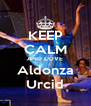 KEEP CALM AND LOVE Aldonza Urcid - Personalised Poster A4 size
