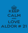 KEEP CALM AND LOVE ALDOR # 21 - Personalised Poster A4 size