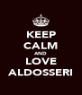 KEEP CALM AND LOVE ALDOSSERI - Personalised Poster A4 size