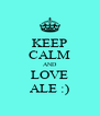 KEEP CALM AND LOVE ALE :) - Personalised Poster A4 size