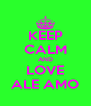 KEEP CALM AND LOVE ALE AMO - Personalised Poster A4 size