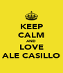 KEEP CALM AND LOVE ALE CASILLO - Personalised Poster A4 size