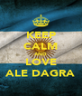 KEEP CALM AND LOVE ALE DAGRA - Personalised Poster A4 size