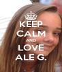 KEEP CALM AND LOVE ALE G. - Personalised Poster A4 size