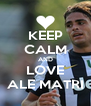 KEEP CALM AND LOVE ALE MATRI - Personalised Poster A4 size