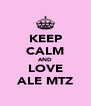 KEEP CALM AND LOVE ALE MTZ - Personalised Poster A4 size
