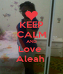 KEEP CALM AND Love  Aleah  - Personalised Poster A4 size