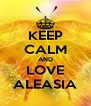 KEEP CALM AND LOVE ALEASIA - Personalised Poster A4 size