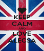 KEEP CALM AND LOVE ALECSA - Personalised Poster A4 size