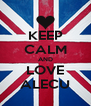 KEEP CALM AND LOVE ALECU - Personalised Poster A4 size