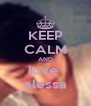 KEEP CALM AND love  alessa - Personalised Poster A4 size
