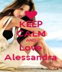 KEEP CALM AND Love Alessandra - Personalised Poster A4 size
