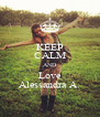 KEEP CALM AND Love Alessandra A. - Personalised Poster A4 size