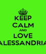 KEEP CALM AND LOVE ALESSANDRIA - Personalised Poster A4 size