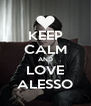 KEEP CALM AND LOVE ALESSO - Personalised Poster A4 size