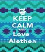 KEEP CALM AND Love  Alethea - Personalised Poster A4 size