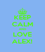 KEEP CALM AND LOVE ALEX! - Personalised Poster A4 size
