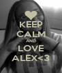 KEEP CALM AND LOVE ALEX<3 - Personalised Poster A4 size