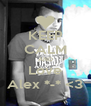 KEEP CALM AND Love Alex *-* <3 - Personalised Poster A4 size