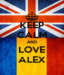 KEEP CALM AND LOVE ALEX - Personalised Poster A4 size