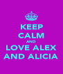 KEEP CALM AND LOVE ALEX AND ALICIA - Personalised Poster A4 size