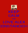KEEP CALM AND LOVE ALEX CONSTANCIO<3 - Personalised Poster A4 size