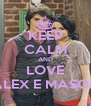 KEEP CALM AND LOVE ALEX E MASON - Personalised Poster A4 size