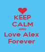 KEEP CALM AND Love Alex  Forever  - Personalised Poster A4 size